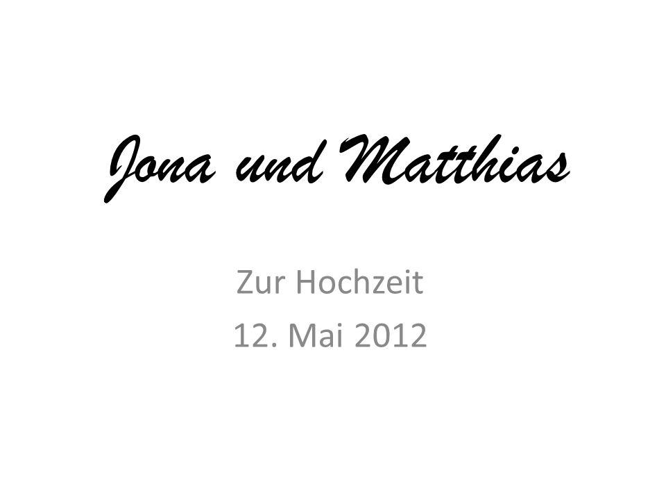 Jona und Matthias Zur Hochzeit 12. Mai 2012