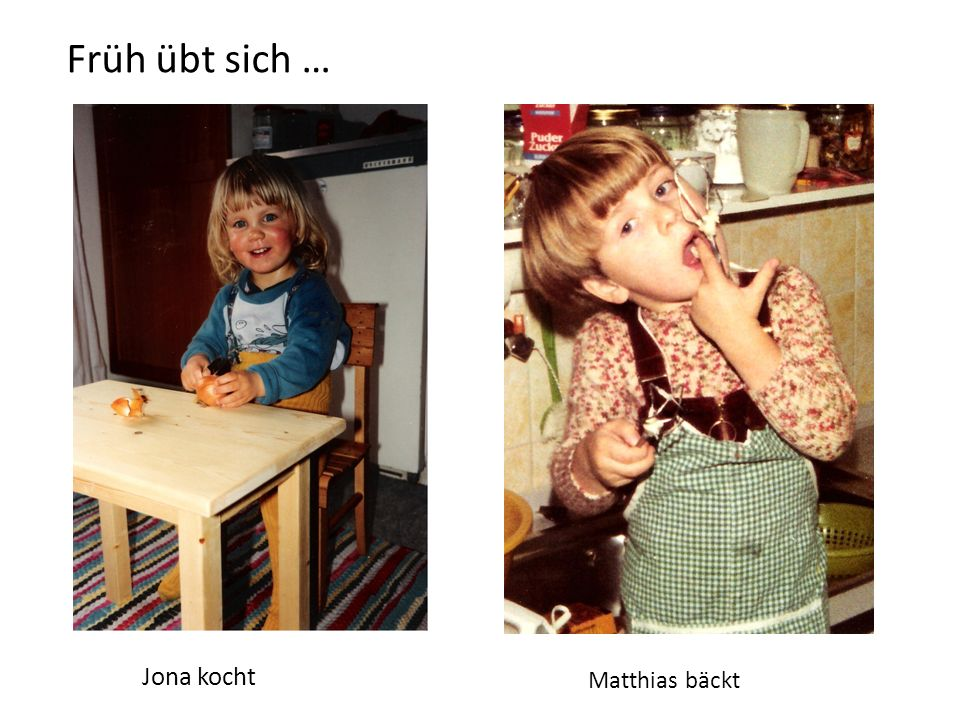 Früh übt sich … Jona kocht Matthias bäckt