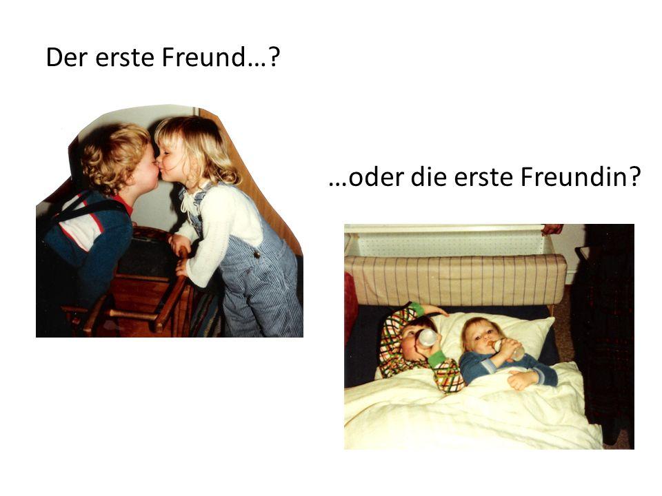Der erste Freund…? …oder die erste Freundin?