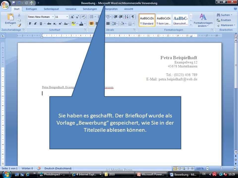 (c) Monika Pross Sie haben es geschafft. Der Briefkopf wurde als Vorlage Bewerbung gespeichert, wie Sie in der Titelzeile ablesen können.