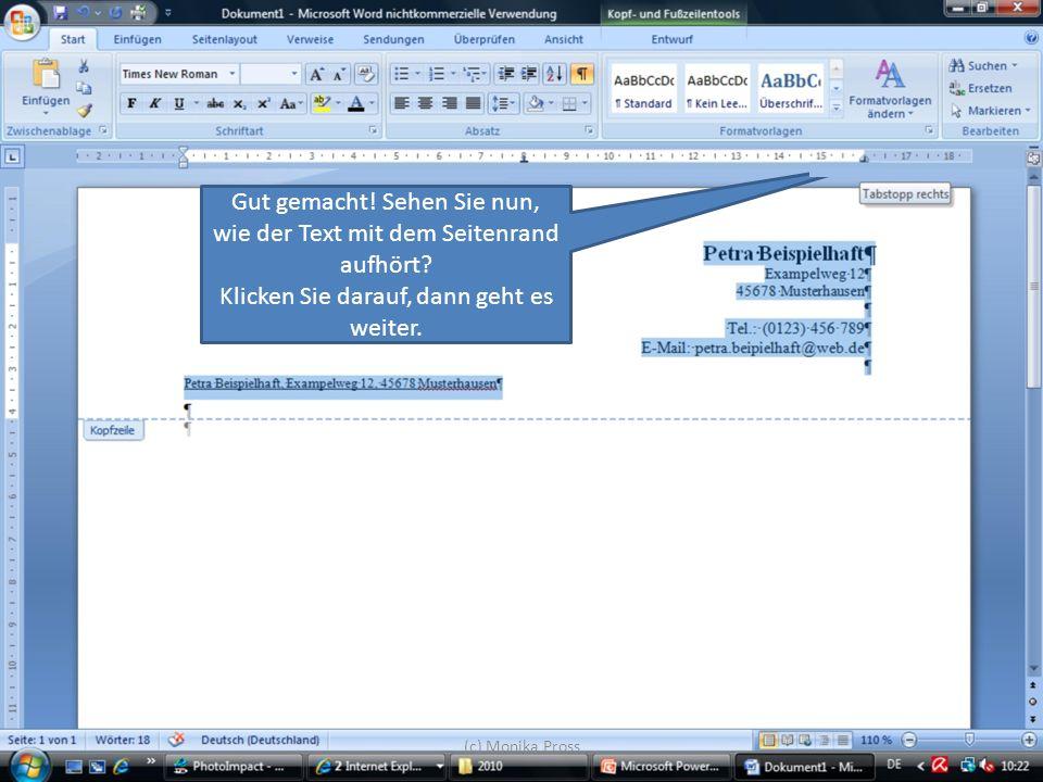 (c) Monika Pross Gut gemacht! Sehen Sie nun, wie der Text mit dem Seitenrand aufhört? Klicken Sie darauf, dann geht es weiter.