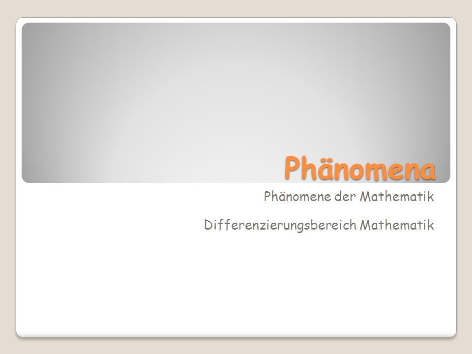 Phänomena Phänomene der Mathematik Differenzierungsbereich Mathematik