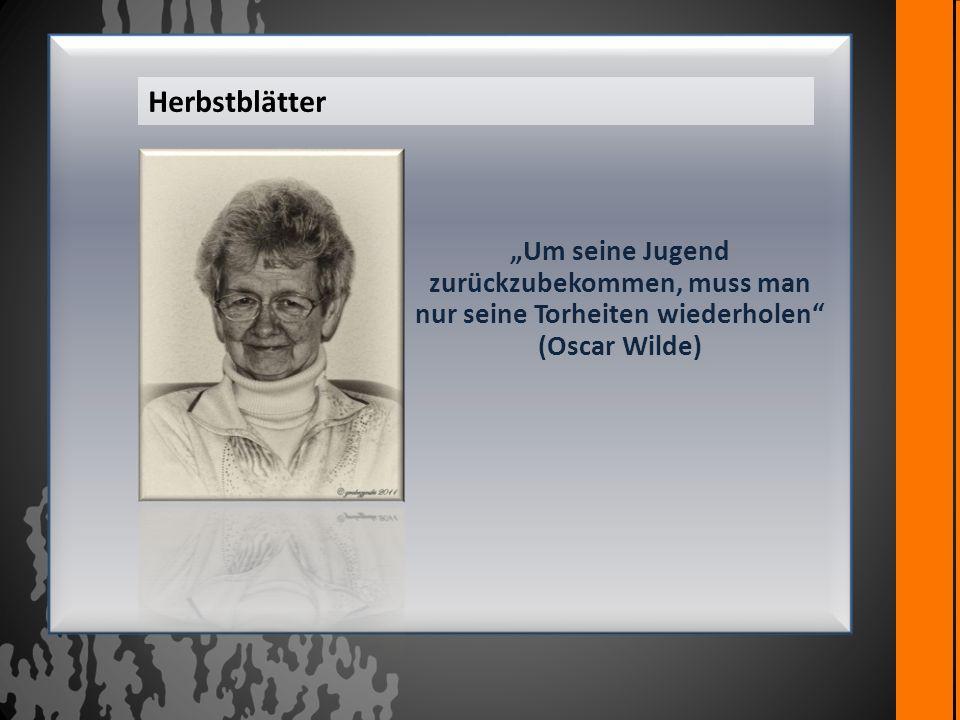 Um seine Jugend zurückzubekommen, muss man nur seine Torheiten wiederholen (Oscar Wilde) Herbstblätter