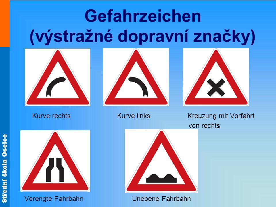 Střední škola Oselce Gefahrzeichen (výstražné dopravní značky) Kurve rechts Kurve links Kreuzung mit Vorfahrt von rechts Verengte Fahrbahn Unebene Fah