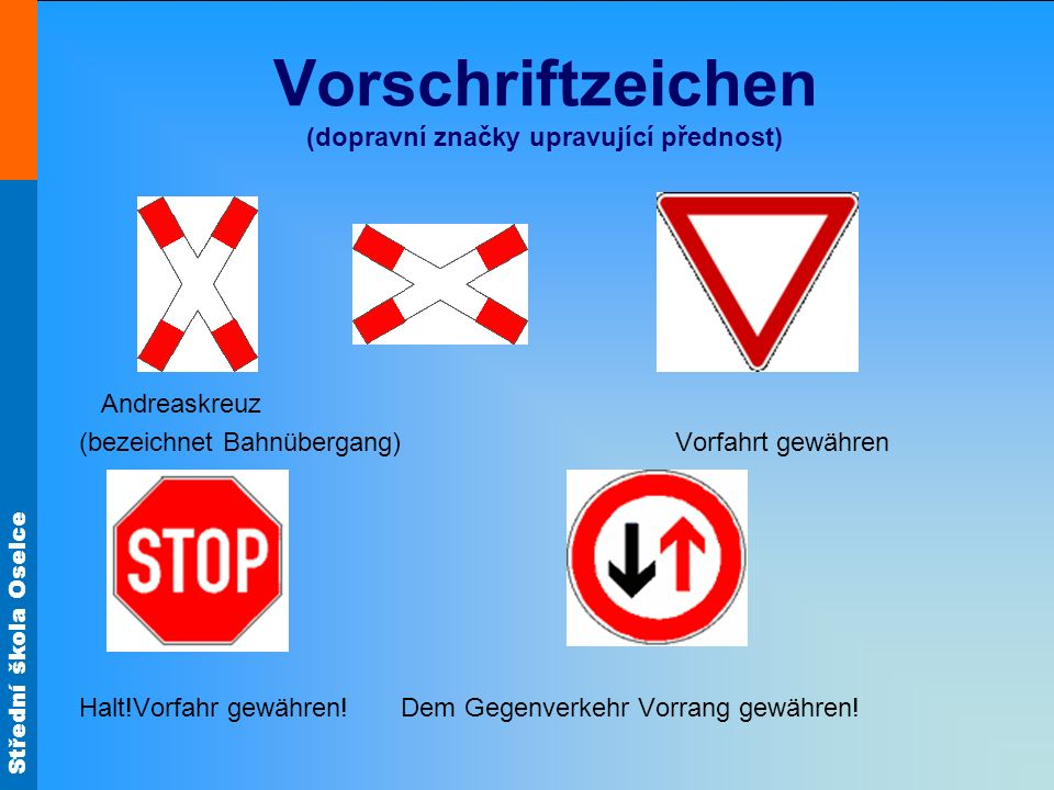 Střední škola Oselce Vorschriftzeichen (dopravní značky upravující přednost) Andreaskreuz (bezeichnet Bahnübergang) Vorfahrt gewähren Halt!Vorfahr gew