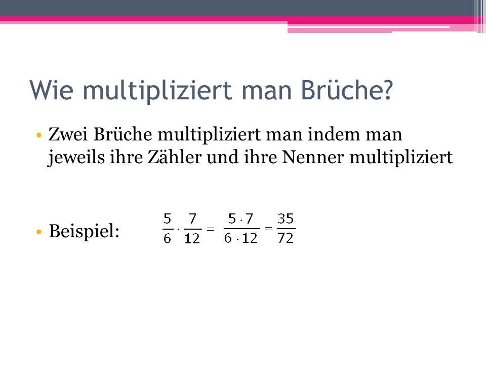 Wie multipliziert man Brüche? Zwei Brüche multipliziert man indem man jeweils ihre Zähler und ihre Nenner multipliziert Beispiel:
