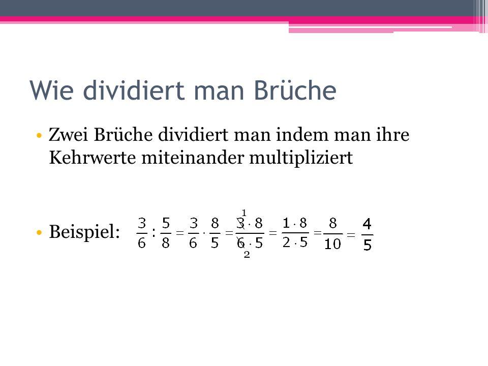 Wie dividiert man Brüche Zwei Brüche dividiert man indem man ihre Kehrwerte miteinander multipliziert Beispiel: 1 2