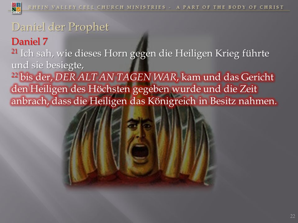 RHEIN VALLEY CELL CHURCH MINISTRIES - A PART OF THE BODY OF CHRIST Daniel der Prophet 22