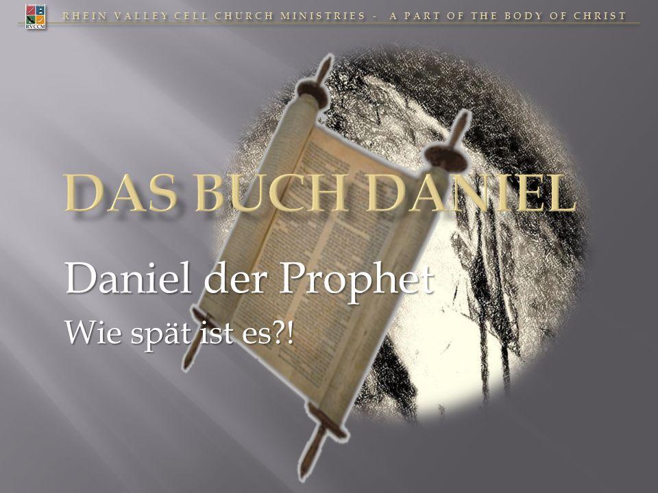 RHEIN VALLEY CELL CHURCH MINISTRIES - A PART OF THE BODY OF CHRIST Daniel der Prophet Wie spät ist es?!