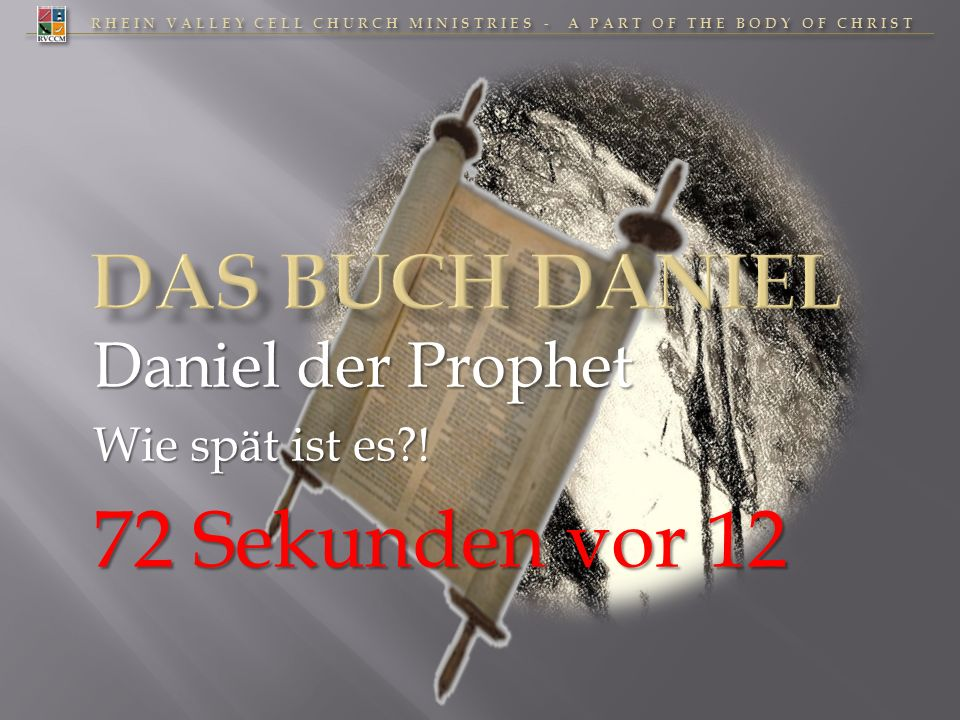 RHEIN VALLEY CELL CHURCH MINISTRIES - A PART OF THE BODY OF CHRIST Jesus im Buch Daniel