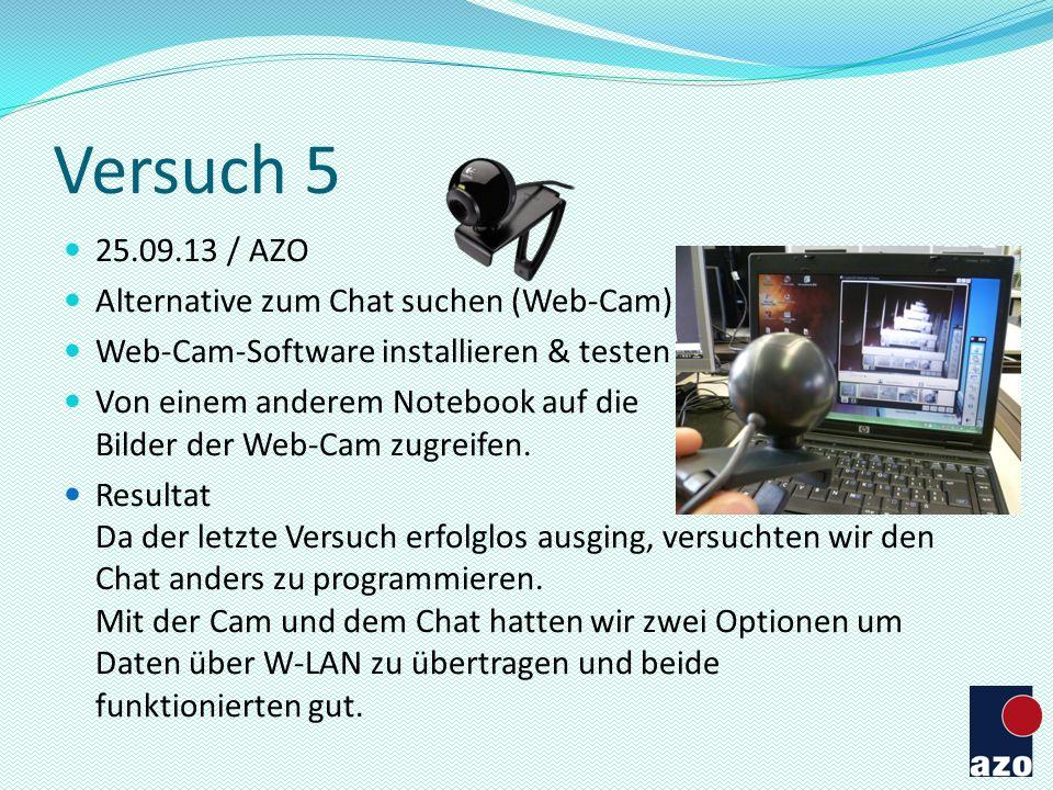 Versuch 5 25.09.13 / AZO Alternative zum Chat suchen (Web-Cam) Web-Cam-Software installieren & testen Von einem anderem Notebook auf die Bilder der We
