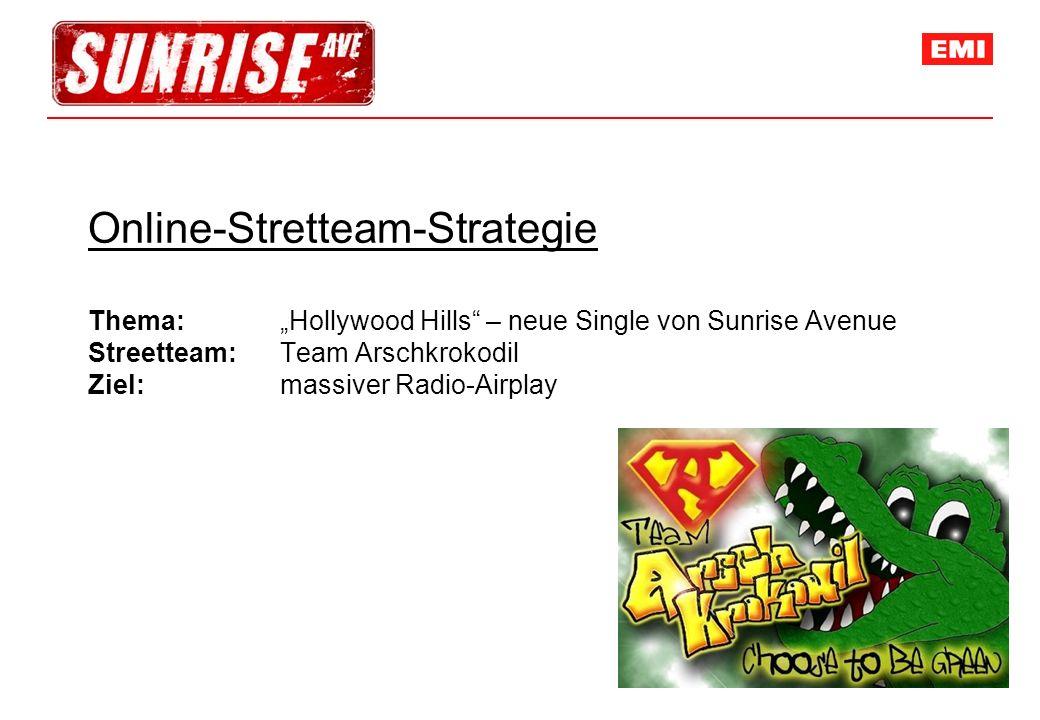 Online-Stretteam-Strategie Thema: Hollywood Hills – neue Single von Sunrise Avenue Streetteam: Team Arschkrokodil Ziel: massiver Radio-Airplay
