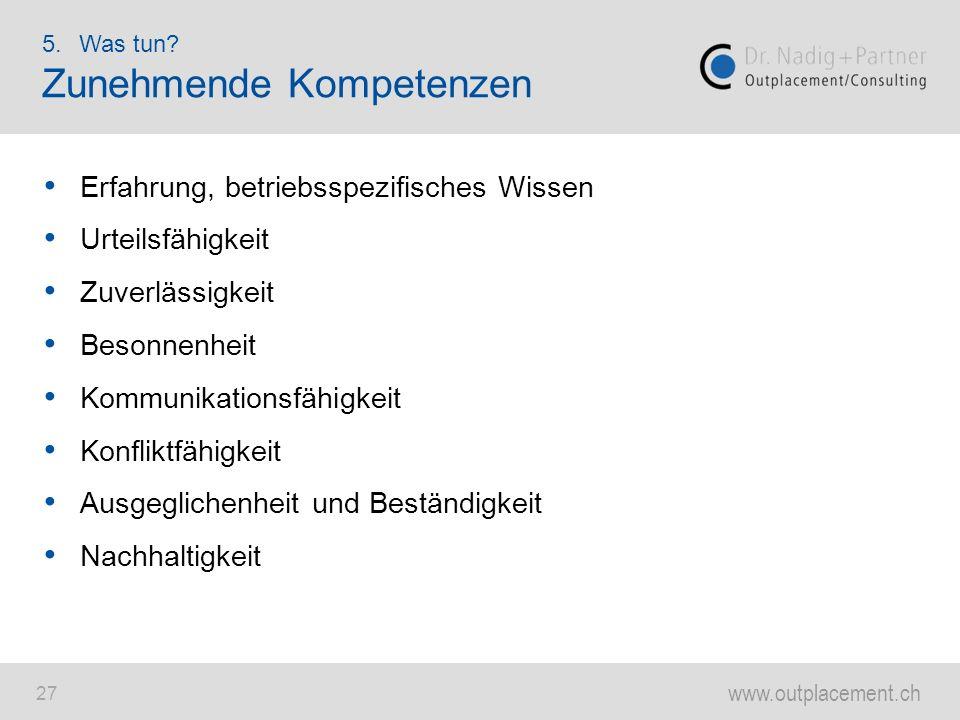 www.outplacement.ch 27 Erfahrung, betriebsspezifisches Wissen Urteilsfähigkeit Zuverlässigkeit Besonnenheit Kommunikationsfähigkeit Konfliktfähigkeit