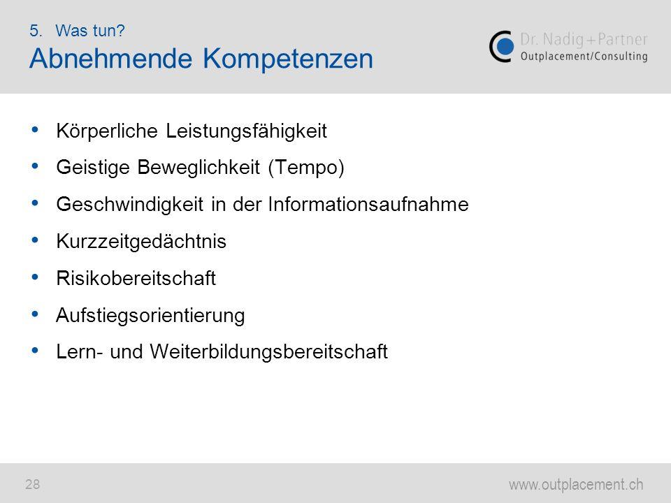 www.outplacement.ch 28 Körperliche Leistungsfähigkeit Geistige Beweglichkeit (Tempo) Geschwindigkeit in der Informationsaufnahme Kurzzeitgedächtnis Ri