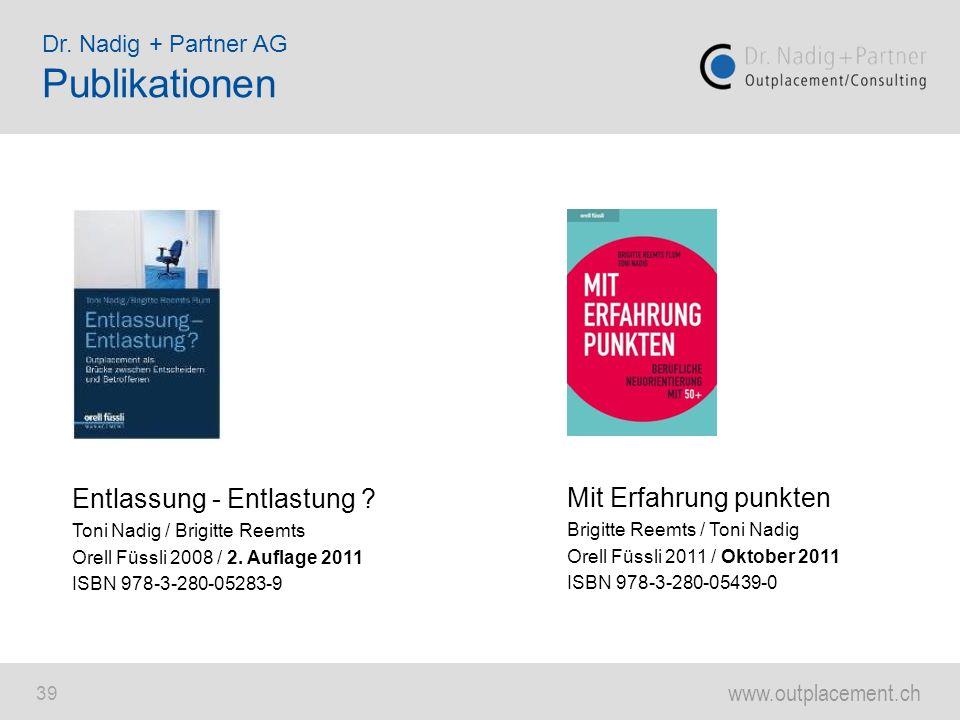www.outplacement.ch 39 Entlassung - Entlastung ? Toni Nadig / Brigitte Reemts Orell Füssli 2008 / 2. Auflage 2011 ISBN 978-3-280-05283-9 Mit Erfahrung