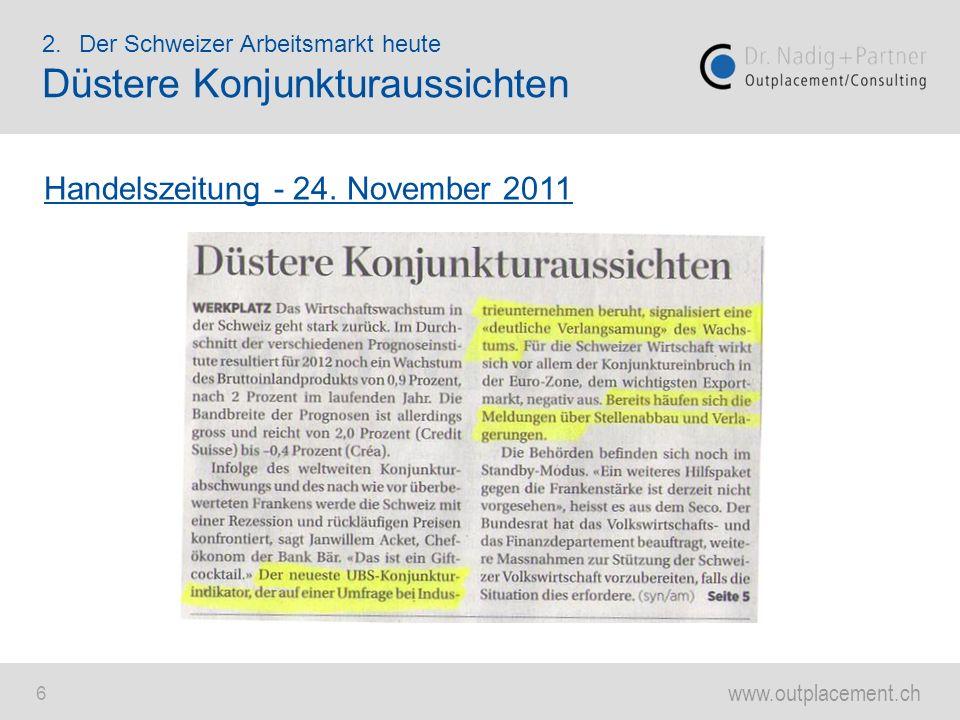www.outplacement.ch 6 2.Der Schweizer Arbeitsmarkt heute Düstere Konjunkturaussichten Handelszeitung - 24. November 2011