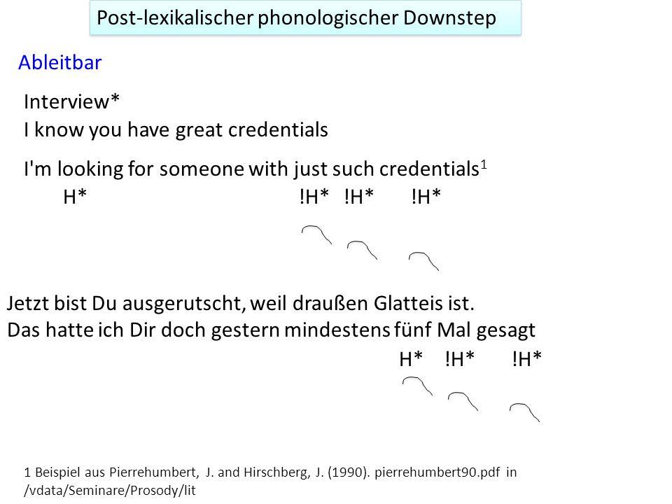 wenn die Information aus dem Kontext ableitbar aber nicht alt ist für den Hörer. in gelesener aber selten in spontan gesprochener Sprache Post-lexikal