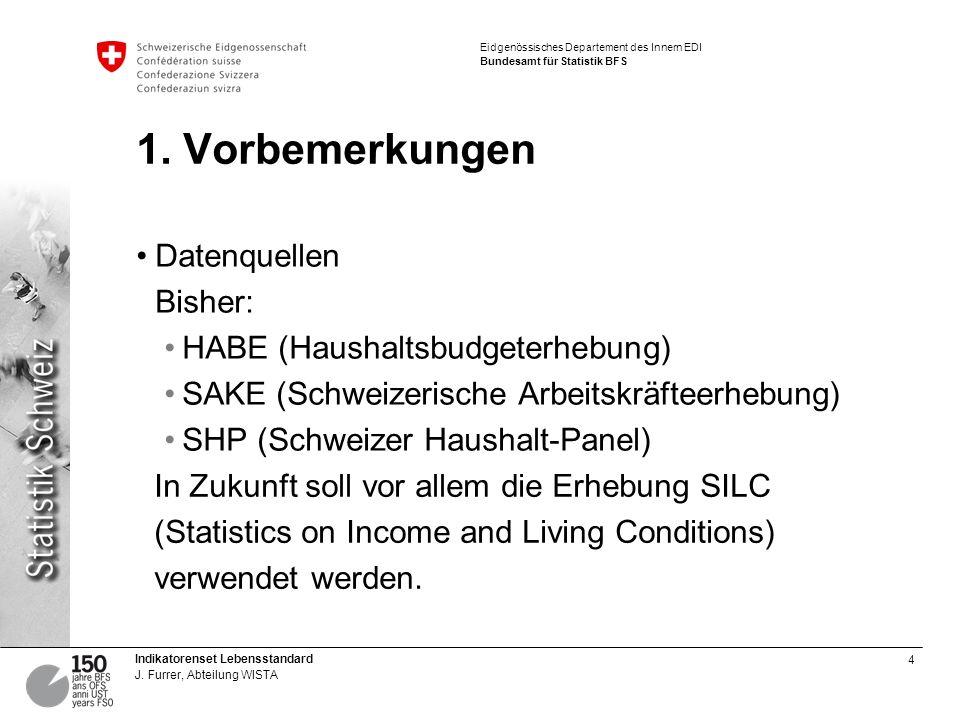 4 Indikatorenset Lebensstandard J. Furrer, Abteilung WISTA Eidgenössisches Departement des Innern EDI Bundesamt für Statistik BFS 1. Vorbemerkungen Da