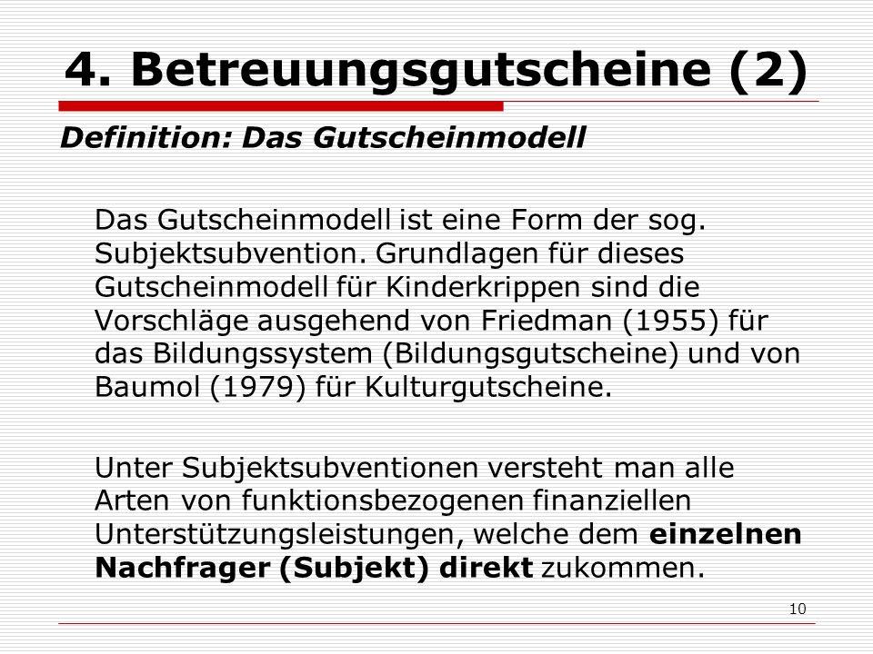 10 4. Betreuungsgutscheine (2) Definition: Das Gutscheinmodell Das Gutscheinmodell ist eine Form der sog. Subjektsubvention. Grundlagen für dieses Gut