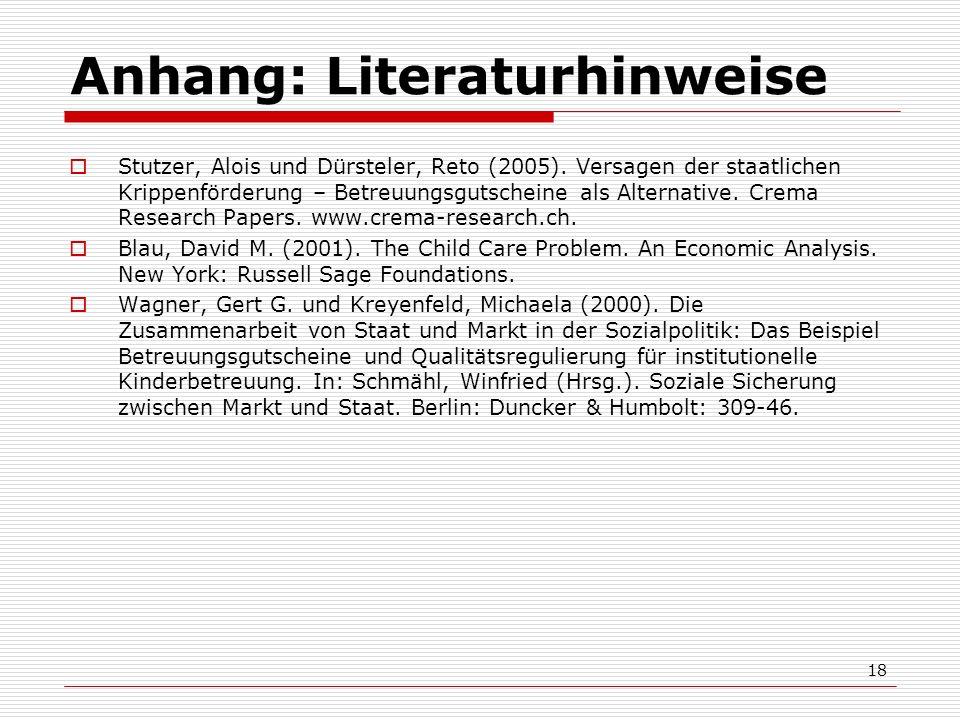 18 Anhang: Literaturhinweise Stutzer, Alois und Dürsteler, Reto (2005). Versagen der staatlichen Krippenförderung – Betreuungsgutscheine als Alternati