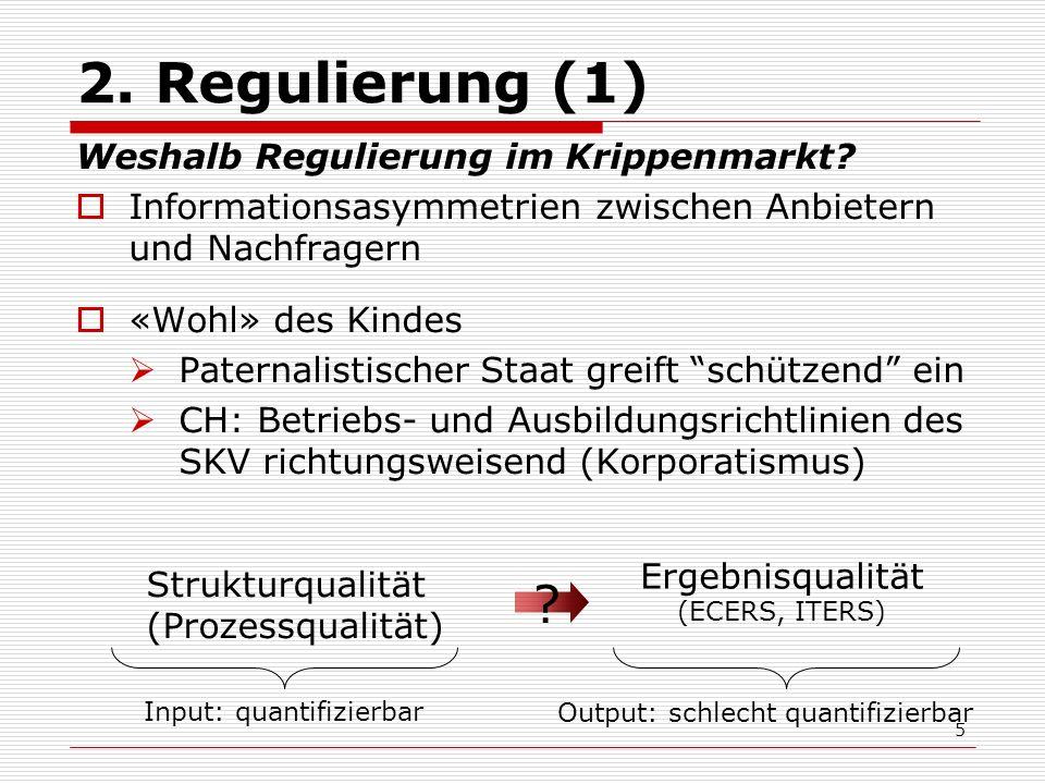 5 2. Regulierung (1) Weshalb Regulierung im Krippenmarkt? Informationsasymmetrien zwischen Anbietern und Nachfragern «Wohl» des Kindes Paternalistisch
