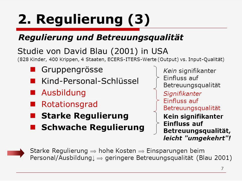 7 2. Regulierung (3) Studie von David Blau (2001) in USA (828 Kinder, 400 Krippen, 4 Staaten, ECERS-ITERS-Werte (Output) vs. Input-Qualität) Gruppengr