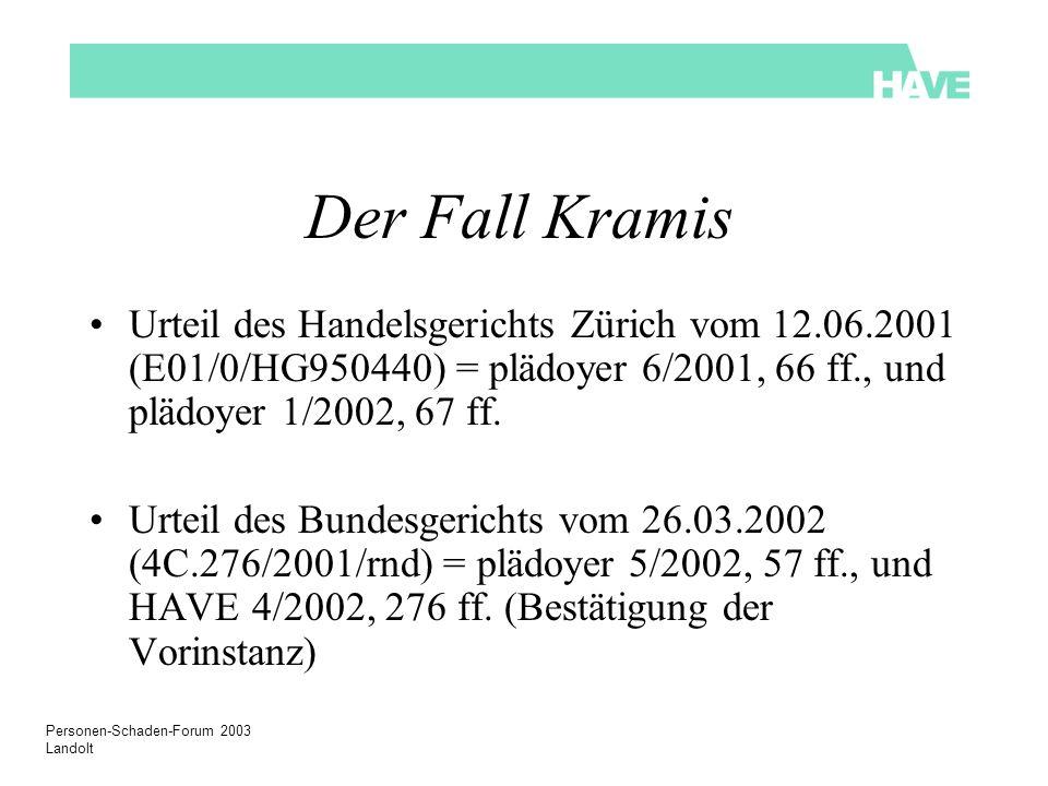 Personen-Schaden-Forum 2003 Landolt Der Fall Kramis Urteil des Handelsgerichts Zürich vom 12.06.2001 (E01/0/HG950440) = plädoyer 6/2001, 66 ff., und plädoyer 1/2002, 67 ff.