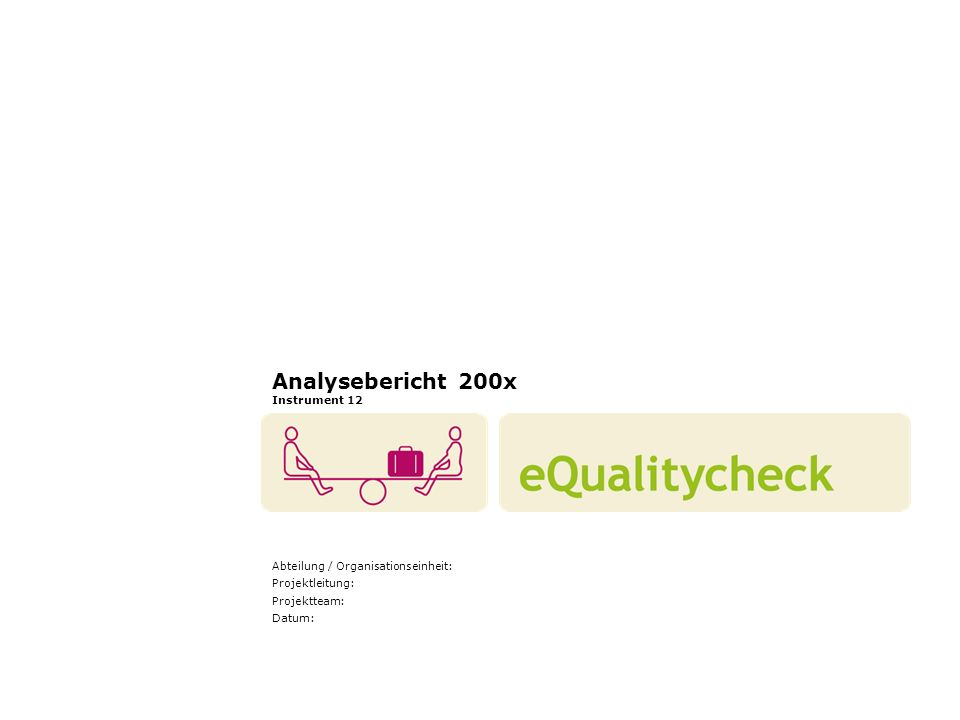 eQualitycheck.ch – 12_Analysebericht12 Alter FrauenMänner Unter 20 Jahre0 (x%) 20-29 Jahre0 (x%) 30-39 Jahre0 (x%) 40-49 Jahre0 (x%) 50-59 Jahre0 (x%) Ab 60 Jahre0 (x%) Dienstalter FrauenMänner 0-1 Jahr0 (x%) 2-3 Jahre0 (x%) 4-5 Jahre0 (x%) 6-9 Jahre0 (x%) 10-19 Jahre0 (x%) Über 19 Jahre0 (x%) Anforderungsniveau