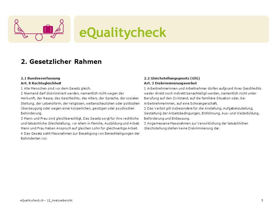 eQualitycheck.ch – 12_Analysebericht5 2. Gesetzlicher Rahmen 2.1 Bundesverfassung Art. 8 Rechtsgleichheit 1 Alle Menschen sind vor dem Gesetz gleich.