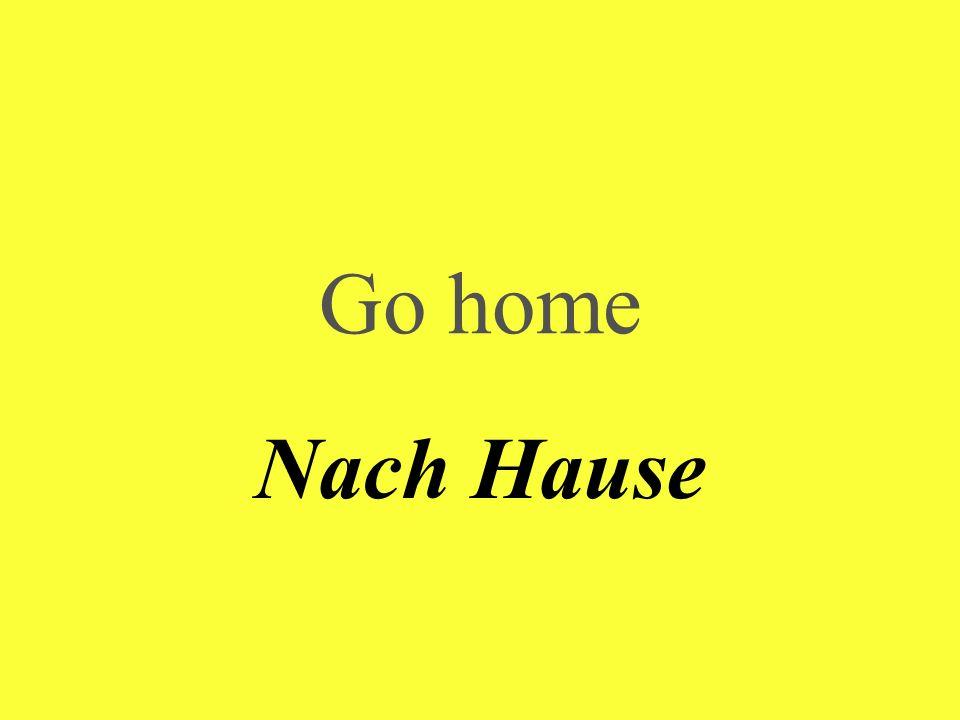 Go home Nach Hause