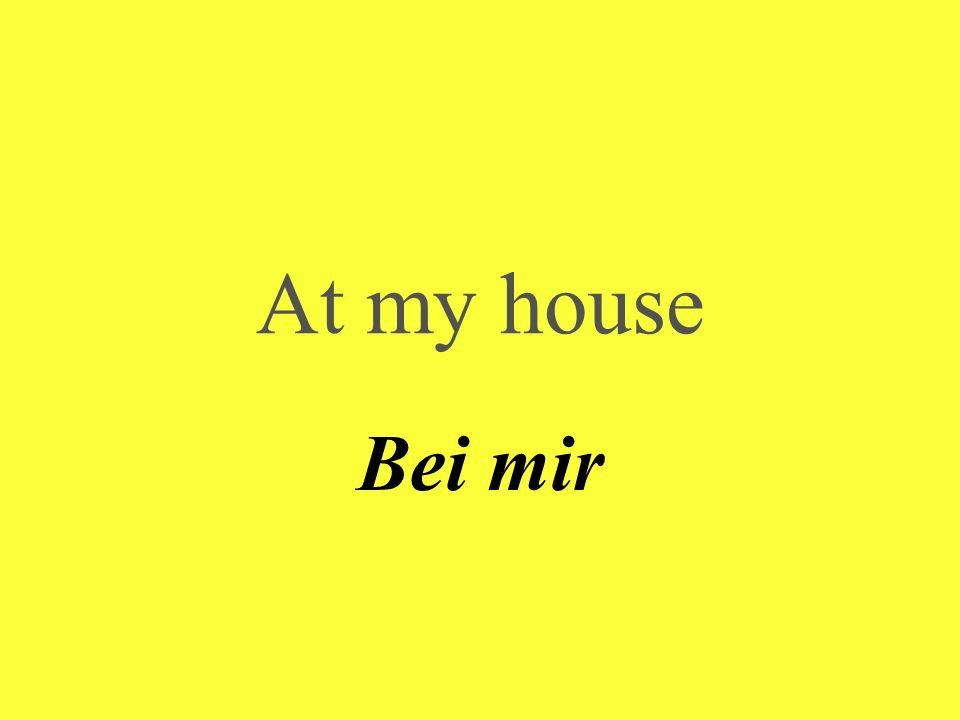 At my house Bei mir