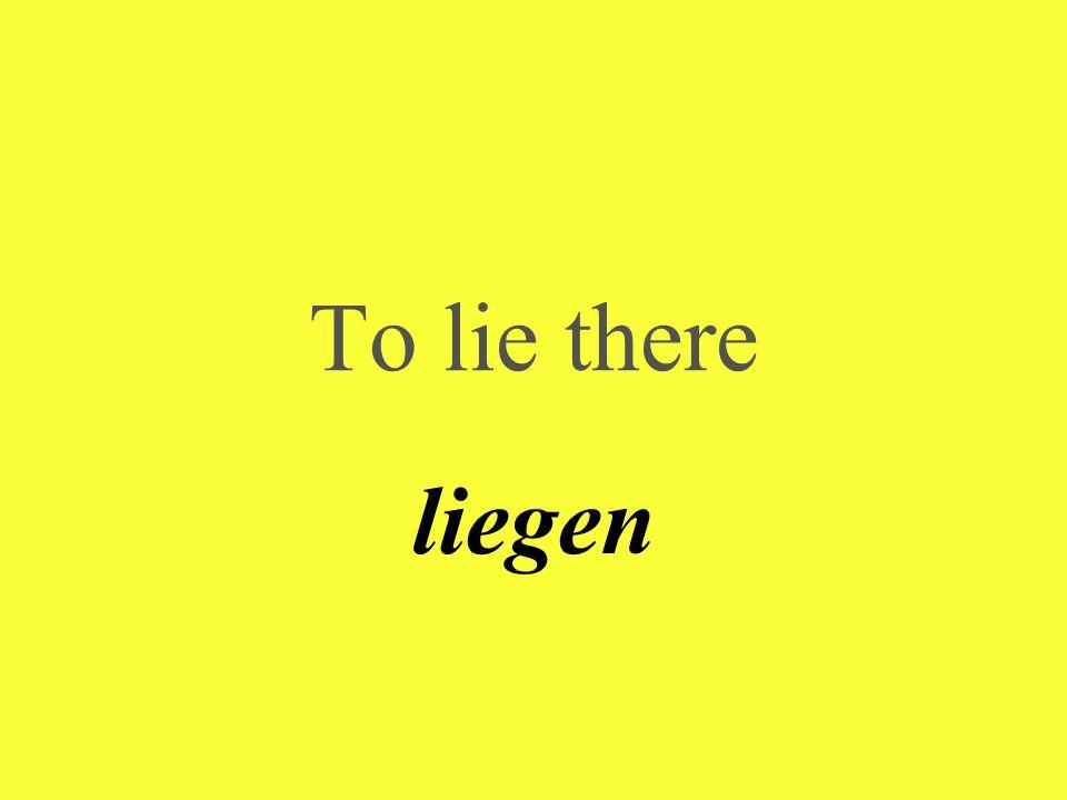 To lie there liegen
