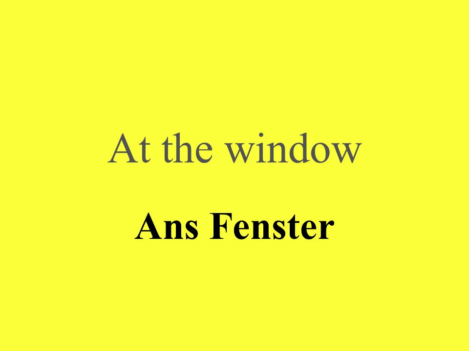 At the window Ans Fenster