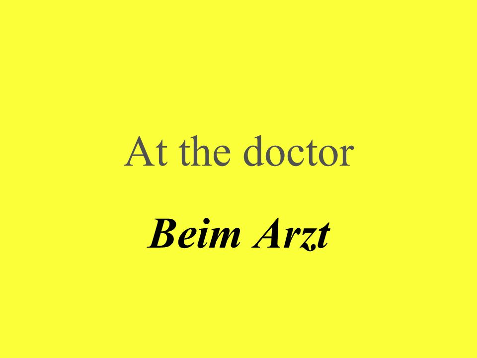 At the doctor Beim Arzt