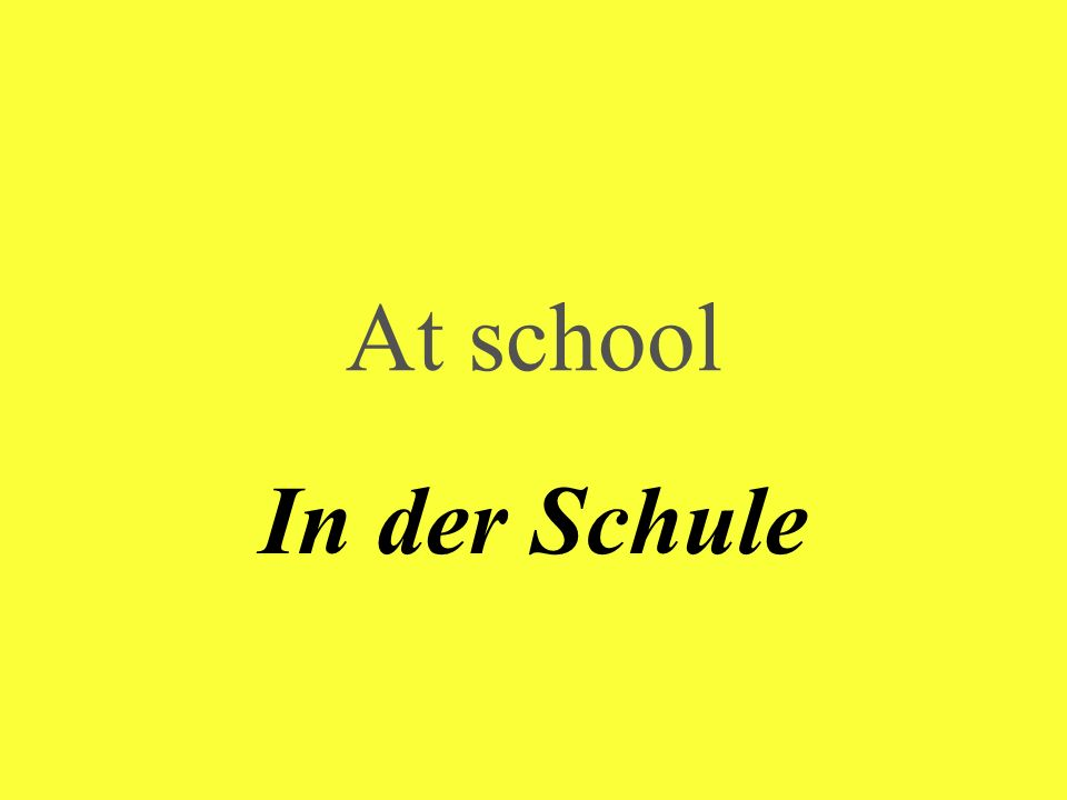 At school In der Schule