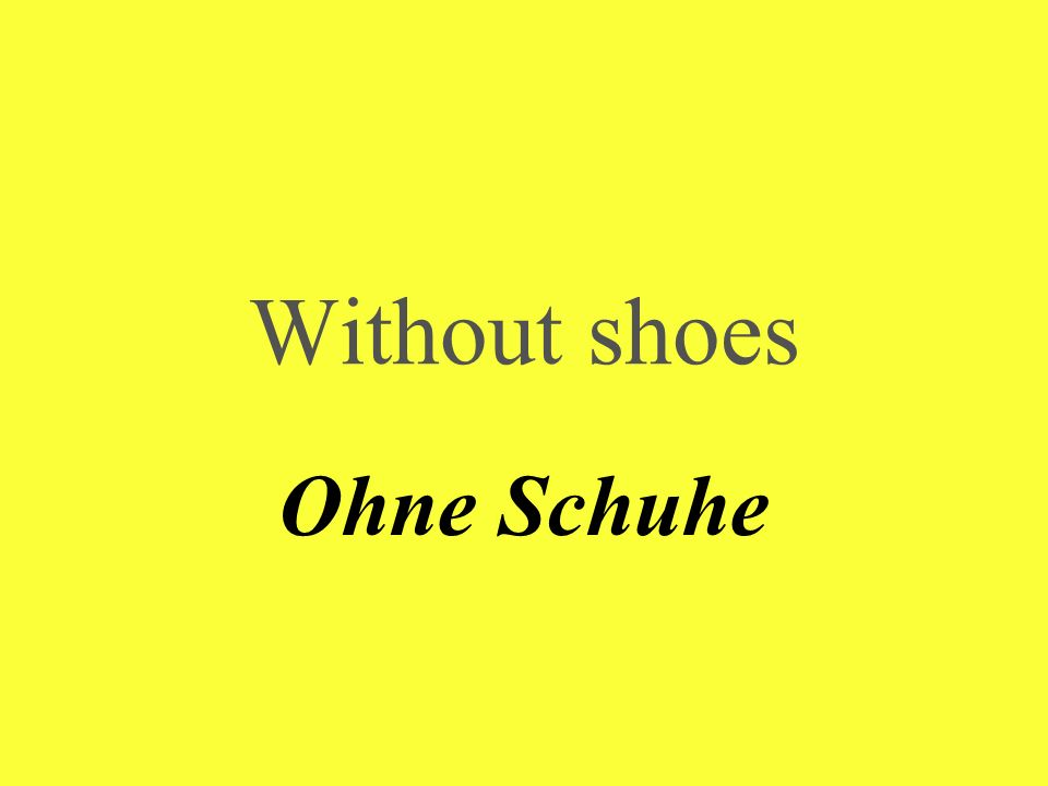Without shoes Ohne Schuhe