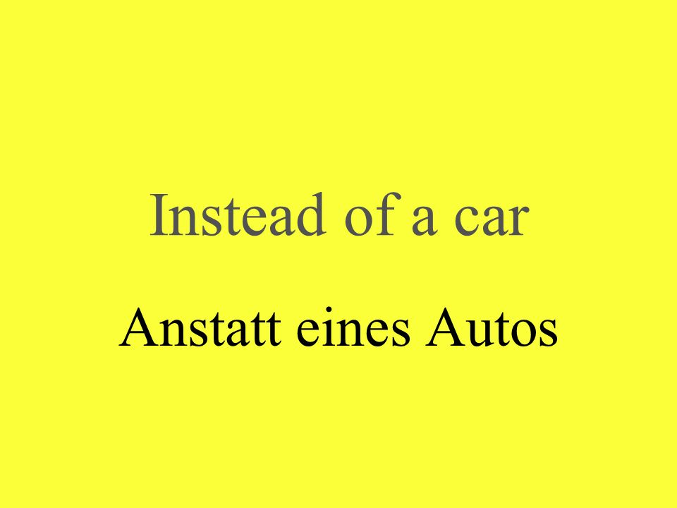 Instead of a car Anstatt eines Autos