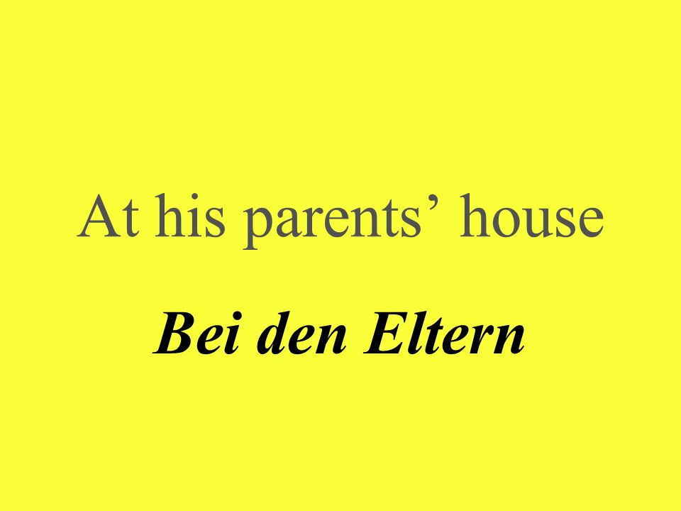 At his parents house Bei den Eltern