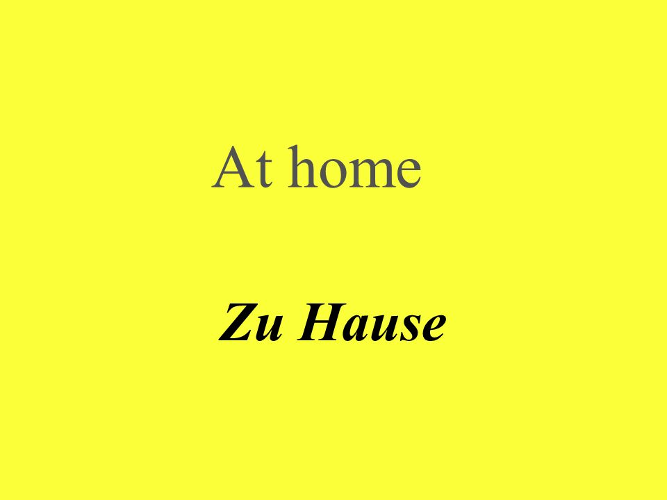 At home Zu Hause