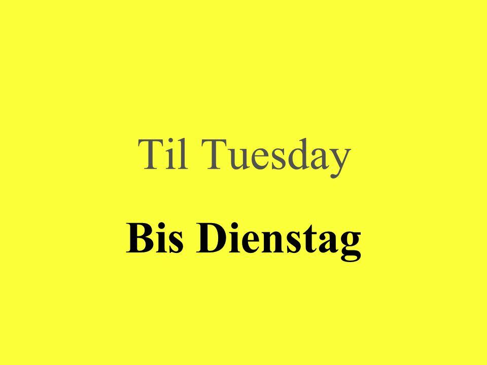 Til Tuesday Bis Dienstag