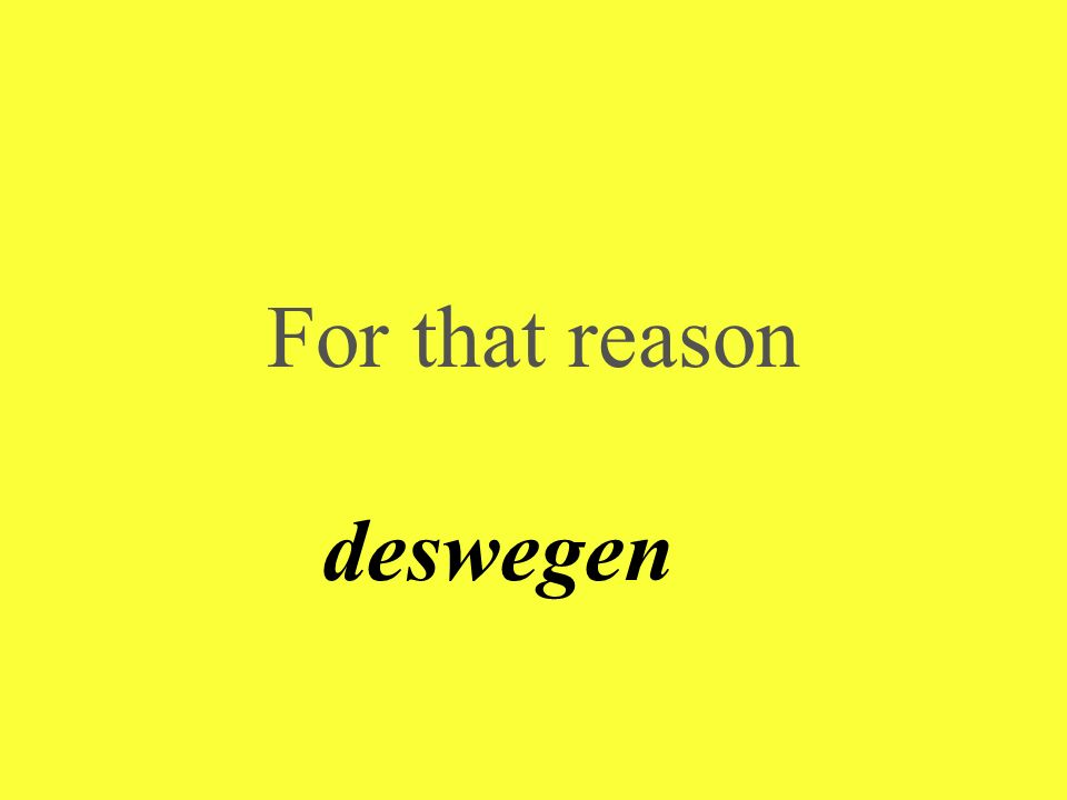 For that reason deswegen