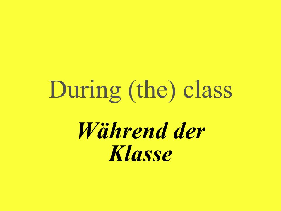 During (the) class Während der Klasse