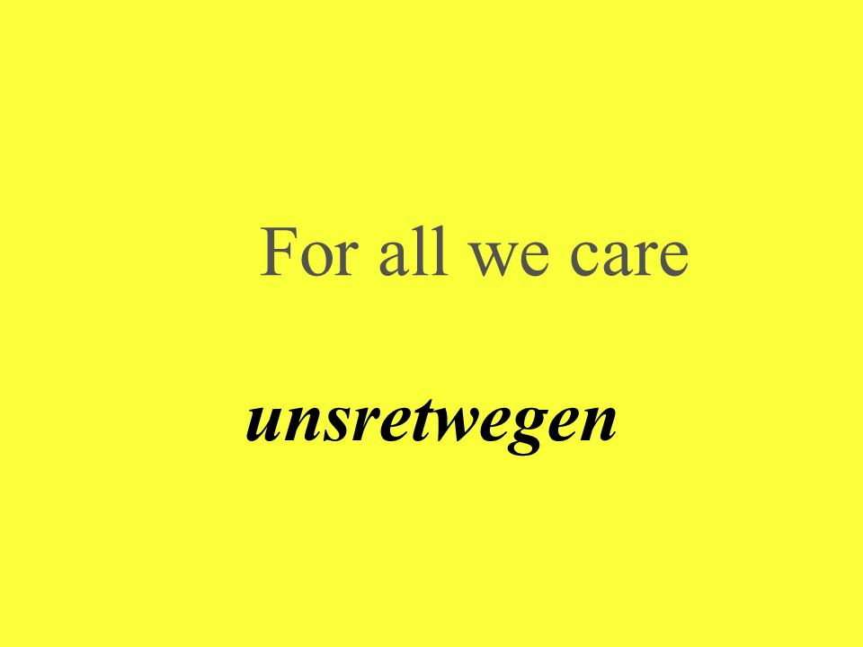 For all we care unsretwegen