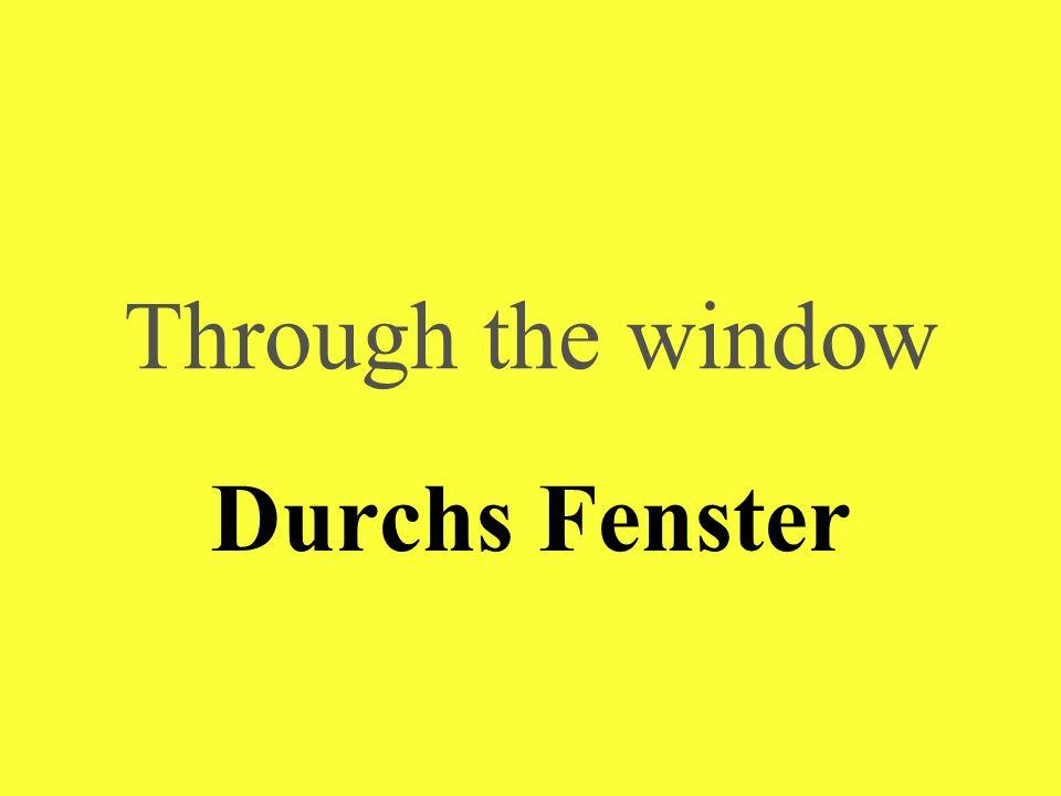 Through the window Durchs Fenster