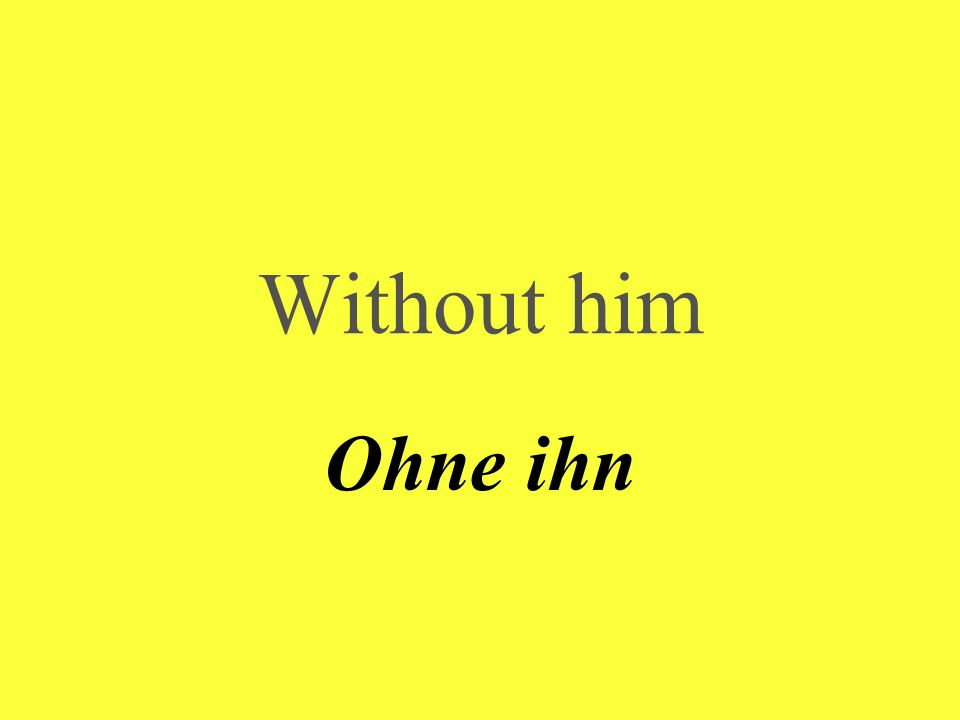 Without him Ohne ihn