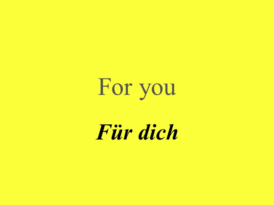 For you Für dich
