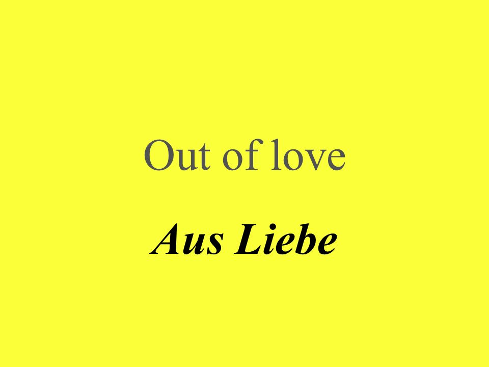 Out of love Aus Liebe