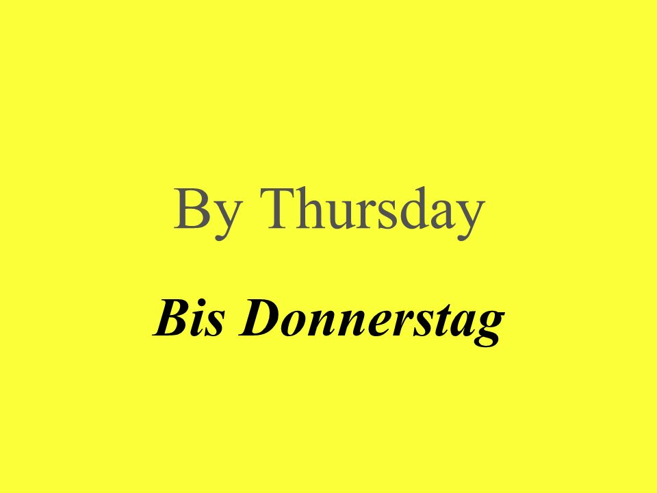 By Thursday Bis Donnerstag