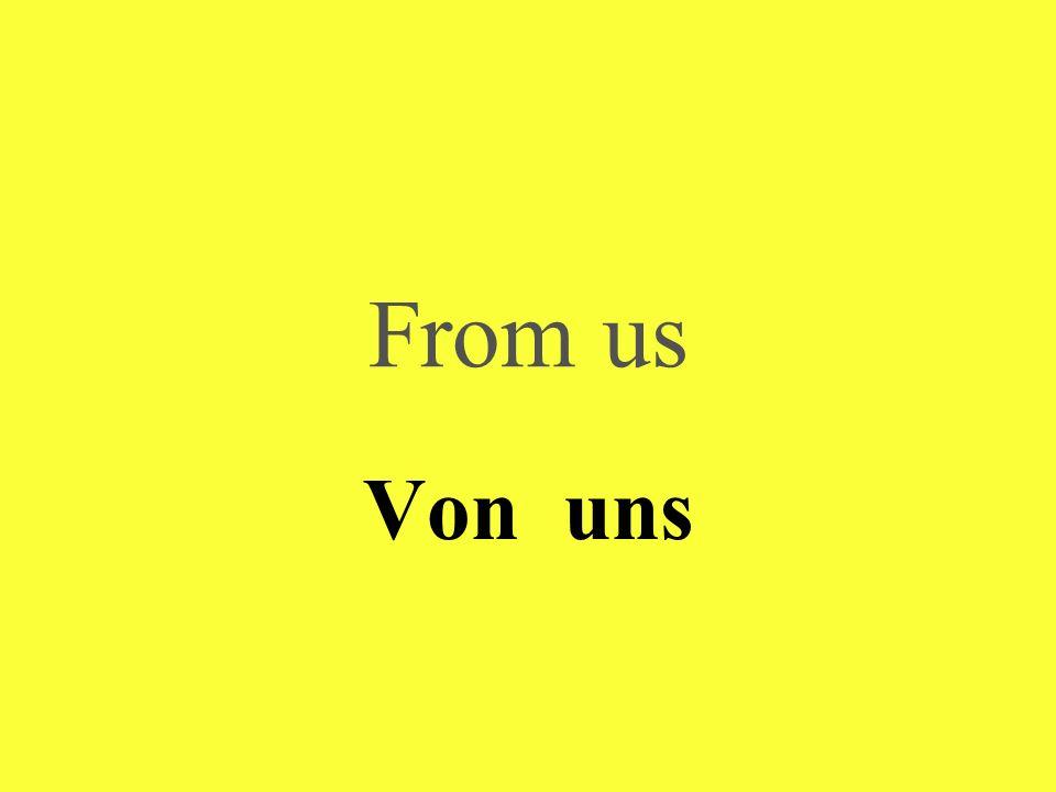 From us Von uns