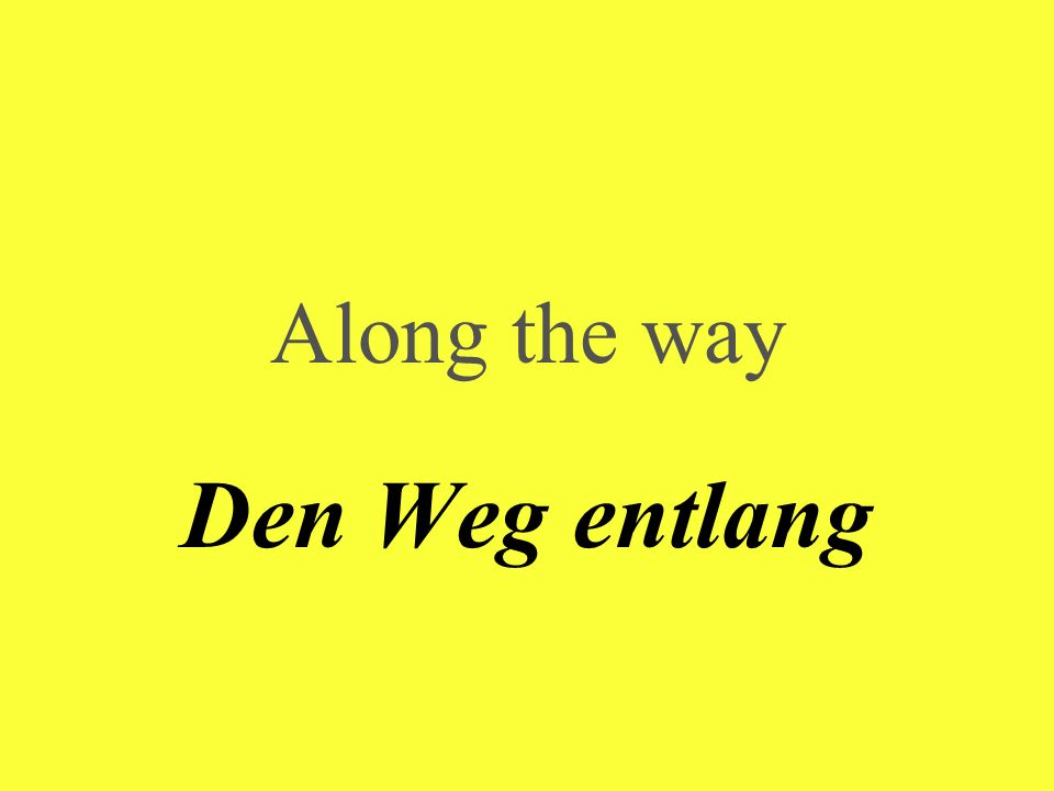 Along the way Den Weg entlang